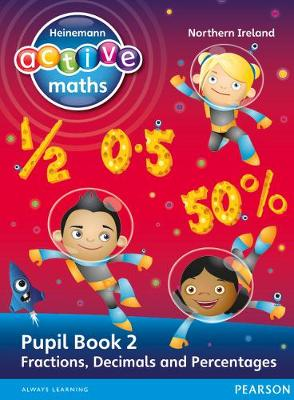 Heinemann Active Maths Northern Ireland - Key Stage 2 - Exploring Number - Pupil Book 2 - Fractions, Decimals and Percentages Heinemann Active Maths Northern Ireland - Key Stage 2 - Exploring Number - by Amy Sinclair, Peter Gorrie