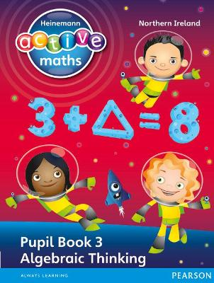 Heinemann Active Maths Northern Ireland - Key Stage 2 - Exploring Number - Pupil Book 3 - Algebraic Thinking by Amy Sinclair, Peter Gorrie