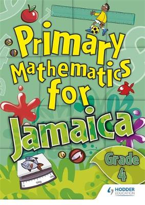 Jamaican Primary Mathematics Pupil Book 4 by Derrick Hall, Lorna Thompson, MoE