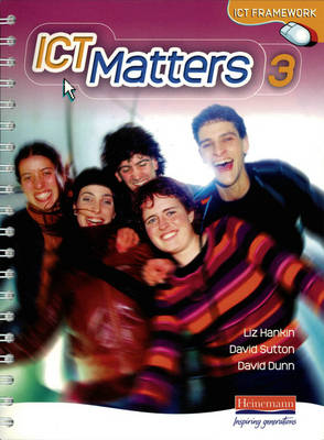 ICT Matters 3 Pupils Book Workstation Edition Year 9 by Liz Hankin, David Sutton, David Dunn