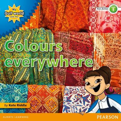 My Gulf World and Me Level 1 non-fiction reader: Colours everywhere by Kate Riddle