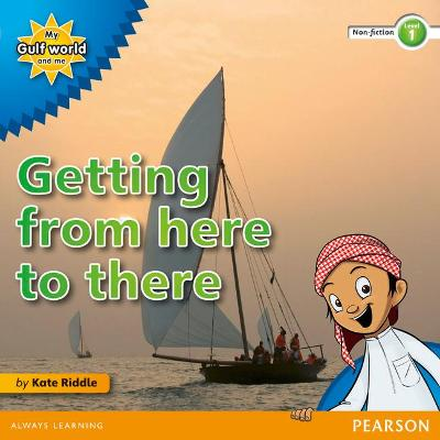My Gulf World and Me Level 1 non-fiction reader: Getting from here to there by Kate Riddle