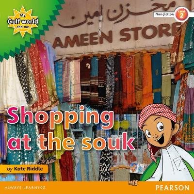My Gulf World and Me Level 2 non-fiction reader: Shopping at the souk by Kate Riddle