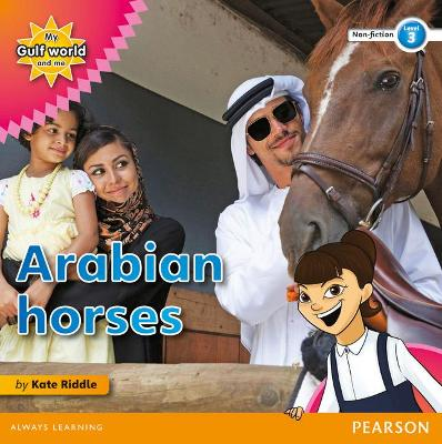 My Gulf World and Me Level 3 non-fiction reader: Arabian horses by Kate Riddle