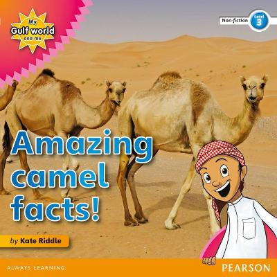 My Gulf World and Me Level 3 non-fiction reader: Amazing camel facts! by Kate Riddle