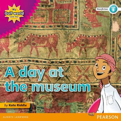 My Gulf World and Me Level 5 non-fiction reader: A day at the museum by Kate Riddle