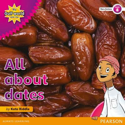 My Gulf World and Me Level 6 non-fiction reader: All about dates by Kate Riddle