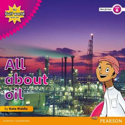 My Gulf World and Me Level 6 non-fiction reader: All about oil by Kate Riddle