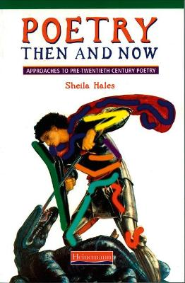 Poetry Then and Now: Approaches to pre-twentieth century poetry by Sheila Hales