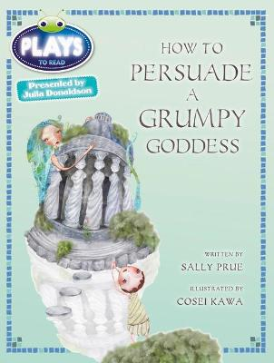 BC JD Plays Red (KS2)/5C-5B How to Persuade a Grumpy Goddess by Sally Prue
