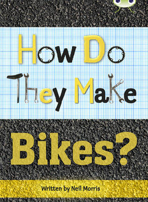 Bug Club Non-fiction Grey A/3A How Do They Make ... Bikes 6-pack by Neil Morris