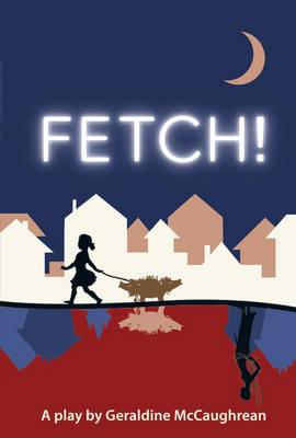 Fetch (School Edition) by Geraldine McCaughrean