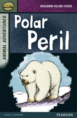 Rapid Stage 7 Set B: Animal Adventures: Polar Peril by Benjamin Hulme-Cross, Celia Warren