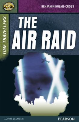 Rapid Stage 9 Set A: Time Travellers: The Air Raid by Benjamin Hulme-Cross, Celia Warren