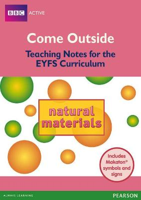 Come Outside Natural Materials Teaching Notes for the EYFS Curriculum by