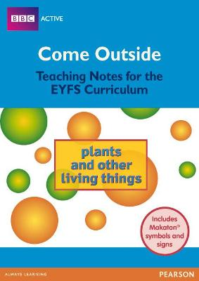 Come Outside Plants and Other Living Things Teaching Notes for the EYFS Curriculum by