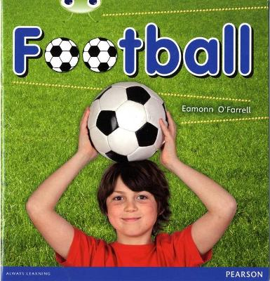 Bug Club Non-fiction Blue B (KS1) Football by Eamonn O'Farrell