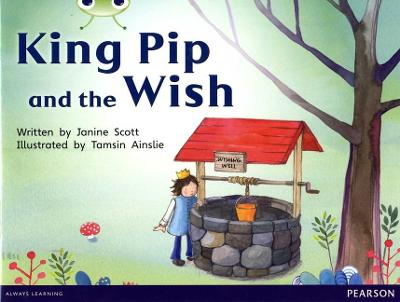 Bug Club Red A (KS1) King Pip and the Wish by Janine Scott