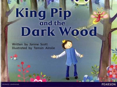 Bug Club Red B (KS1) King Pip and the Dark Wood by Janine Scott
