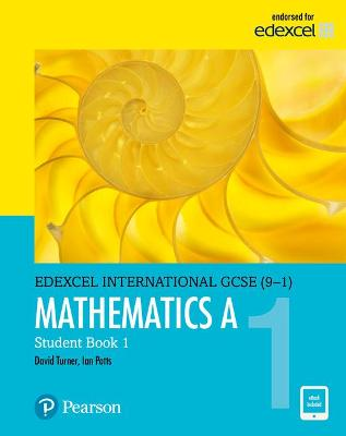 Edexcel International GCSE (9-1) Mathematics A Student Book 1: print and ebook bundle by D. A. Turner, I. A. Potts