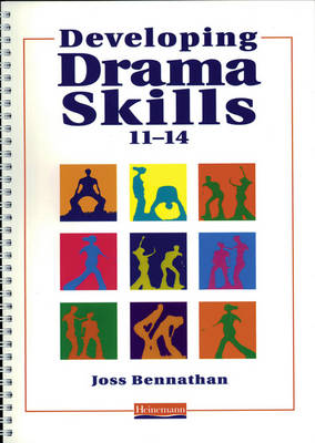 Developing Drama Skills 11-14 by Joss Bennathan