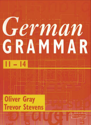 German Grammar 11-14 by Oliver Grey, Trevor Stevens