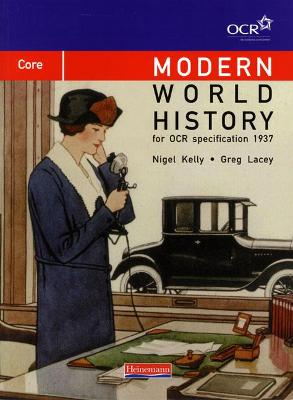 Modern World History for OCR: Core Textbook by Greg Lacey, Nigel Kelly