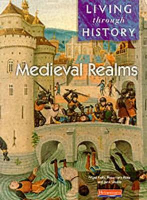 Living Through History: Core Book. Medieval Realms by Nigel Kelly, Rosemary Rees, Jane Shuter