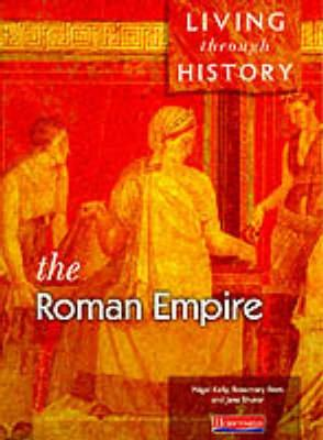 Living Through History: Core Book. Roman Empire by Nigel Kelly, Rosemary Rees, Jane Shuter