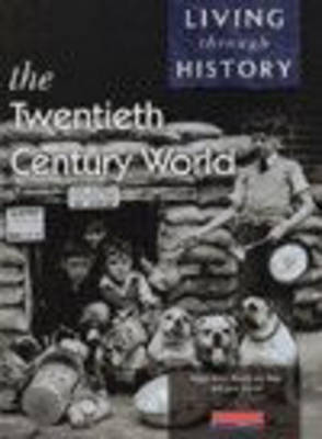 Living Through History: Core Book. The 20th Century World by Nigel Kelly, Rosemary Rees, Jane Shuter