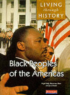 Living Through History: Core Book. Black Peoples of the Americas by Nigel Kelly, Rosemary Rees, Jane Shuter