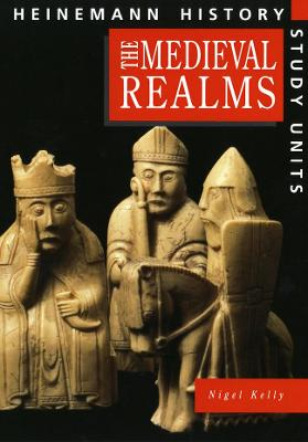 Heinemann History Study Units: Student Book. Medieval Realms by Nigel Kelly