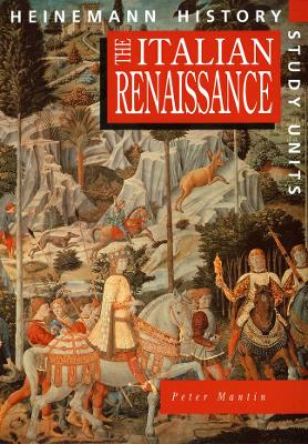 Heinemann History Study Units: Student Book. The Italian Renaissance by Peter Mantin