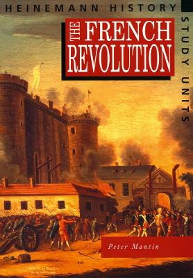 Heinemann History Study Units: Student Book. The French Revolution by Peter Mantin