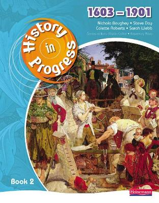 History in Progress: Pupil Book 2 (1603-1901) by Nichola Boughey, Steve Day, Colette Roberts, Sarah Webb