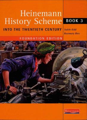Heinemann History Scheme Book 3: Into The 20th Century by Rosemary Rees, Judith Kidd, Ruth Tudor