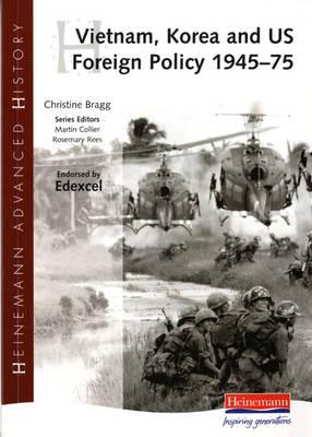 Heinemann Advanced History: Vietnam, Korea and US Foreign Policy 1945-75 by Christine Bragg
