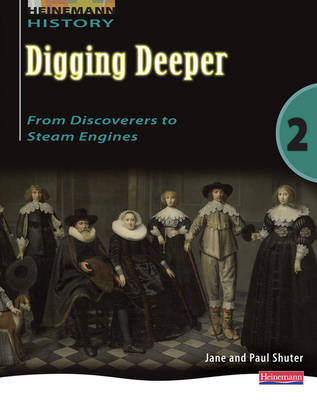 Digging Deeper 2: From Discoverers to Steam Engines Student Book by