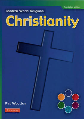 Modern World Religions: Christianity Pupil Book Foundation by Pat Wootten