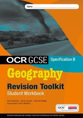 OCR GCSE Geography B: Revision Toolkit Student Workbook by Garrett Nagle, Rob Clemens, Andy Leeder, John Belfield