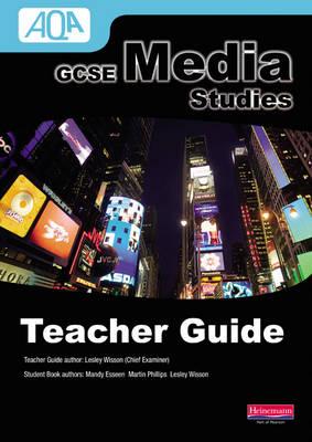 AQA GCSE Media Studies Teacher's Guide by Mandy Esseen, Martin Phillips