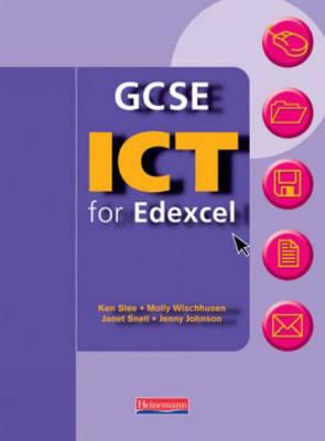GCSE ICT for Edexcel: Student Book by Ken Slee, Molly Wischhusen, Janet Snell, Jenny Johnson