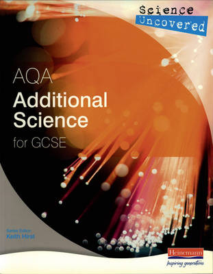 Science Uncovered: AQA Additional Science for GCSE Student Book by Keith Hirst
