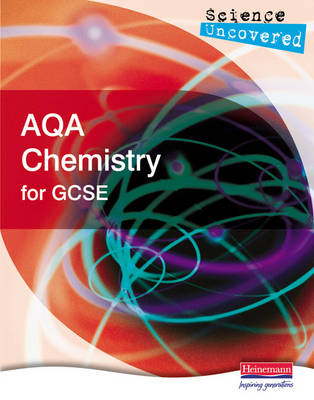 Science Uncovered: AQA Chemistry for GCSE Student Book by Martin Stirrup