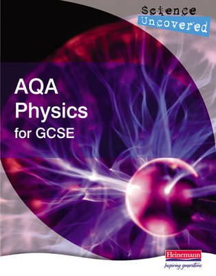 Science Uncovered: AQA Physics for GCSE Student Book by Ben Clyde