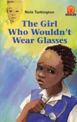 The Girl Who Wouldn't Wear Glasses by Nola Turkington