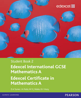 Edexcel International GCSE Mathematics A Student Book 2 with ActiveBook CD by D. A. Turner, I. A. Potts, W. R. J. Waite, B.V. Hony