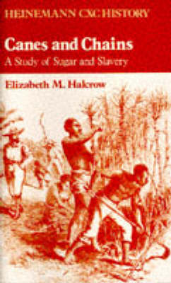 Heinemann CXC History: Canes and Chains: A Study of Sugar and Slavery by Elizabeth M. Halcrow