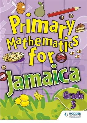 Jamaican Primary Mathematics Pupil Book 3 by Catherine Malcolm, Derrick Hall, MoE