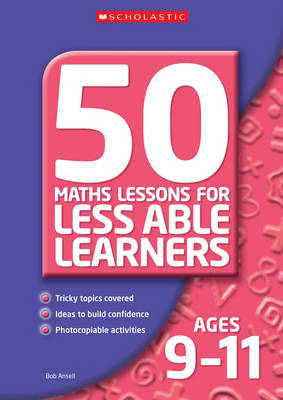 50 Maths Lessons for Less Able Learners Ages 9-11 by Bob Ansell